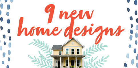 9 New Home Designs at a price that's right